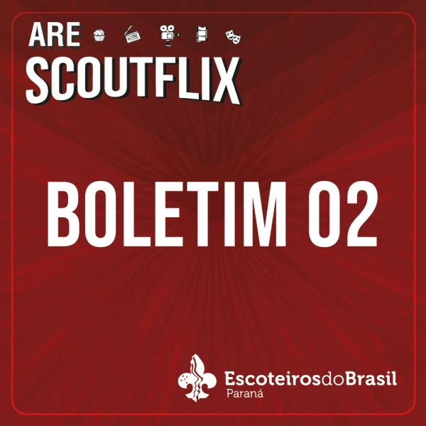 Boletim 2 - ARE Scoutflix